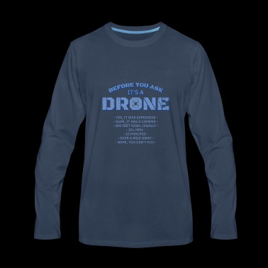 Before You Ask It's A Drone Gift - Men's Premium Long Sleeve T-Shirt