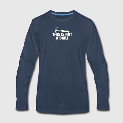 This Is Not A Drill - Men's Premium Long Sleeve T-Shirt