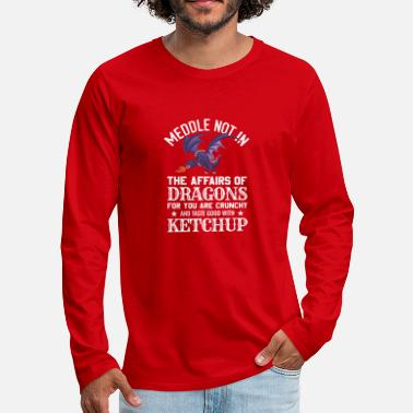 Ketchup Dragon Meddle Not In The Affairs Of Dragons - Men's Premium Longsleeve Shirt