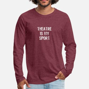 Theatre Is My Sport - Men's Premium Longsleeve Shirt
