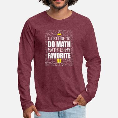 Math For Love Math – I just like to do math,math is my favouri - Men's Premium Longsleeve Shirt