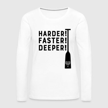 Harder! Faster! Deeper! Dragonboat Racing Paddle - Women's Premium Long Sleeve T-Shirt