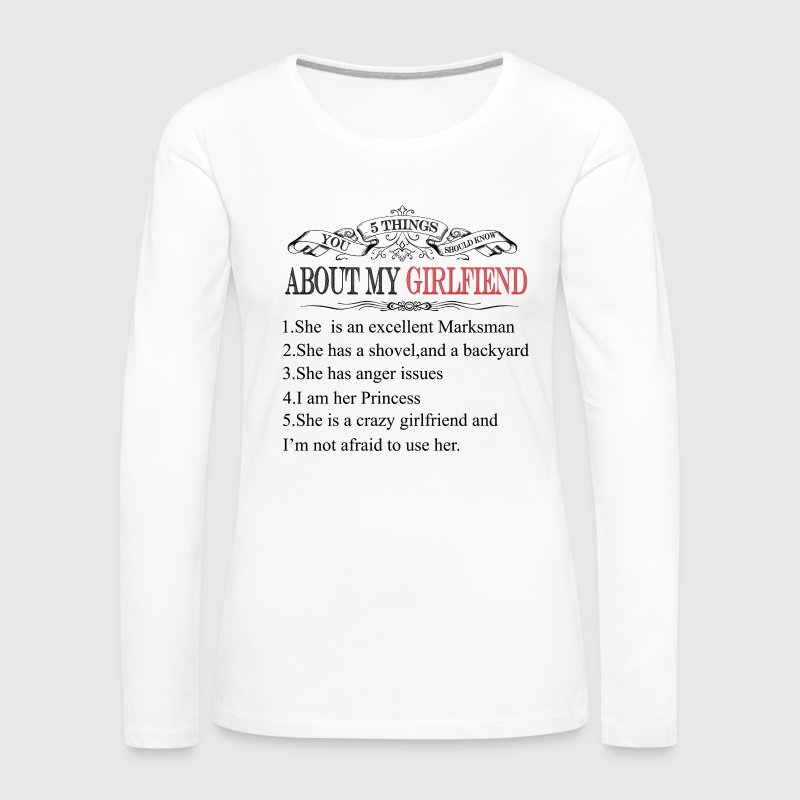 5 Things You Should Know About My Girlfriend - Women's Premium Long Sleeve T-Shirt