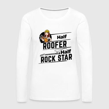 Female Roofer - Half Rock Star - Women's Premium Long Sleeve T-Shirt