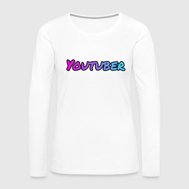 Youtuber! - Women's Premium Long Sleeve T-Shirt