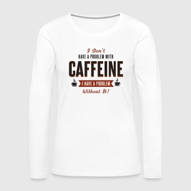 Caffeine - Women's Premium Long Sleeve T-Shirt