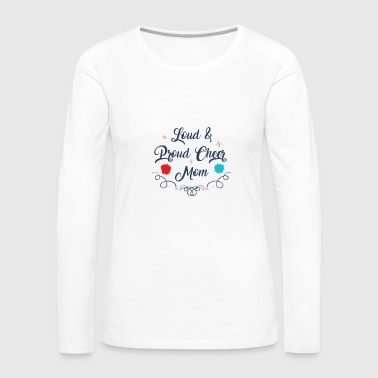 Loud and Proud Cheer Mom - Women's Premium Long Sleeve T-Shirt