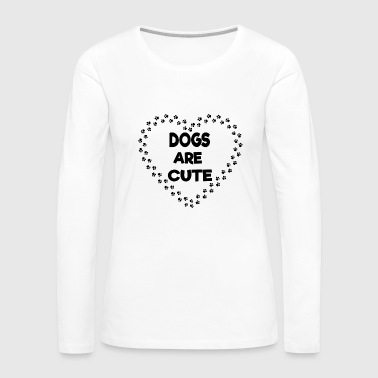 dogs are cute - Women's Premium Long Sleeve T-Shirt