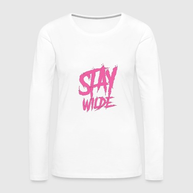 Stay wilde wall paint graffiti - Women's Premium Long Sleeve T-Shirt