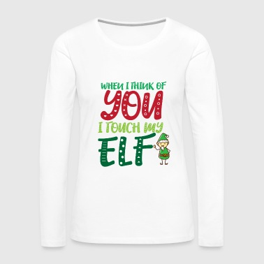 When i think of you i touch my Elf - Women's Premium Long Sleeve T-Shirt