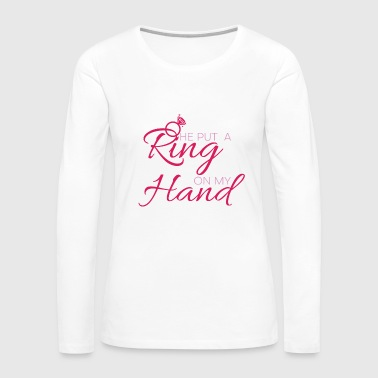 He put a ring on my hand - Women's Premium Long Sleeve T-Shirt