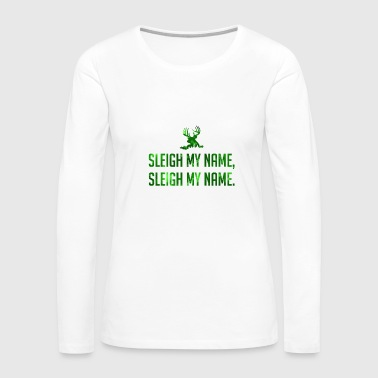 Sleigh My Name Sleigh My Name - Reindeer - TB - Women's Premium Long Sleeve T-Shirt