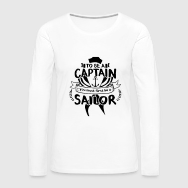 Sailboat To be a Captain... - Women's Premium Long Sleeve T-Shirt