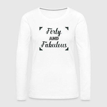 Forty and Fabulous - Women's Premium Long Sleeve T-Shirt
