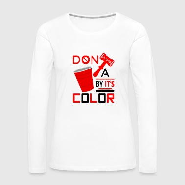 Dont Judge a Cup by its Color 2 - Women's Premium Long Sleeve T-Shirt