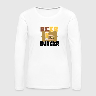 Burger and Beer - Eat & Drink - Women's Premium Long Sleeve T-Shirt