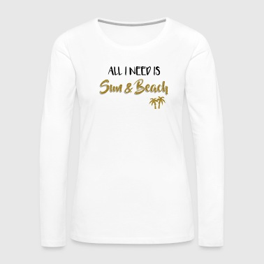All I need is Sun and Beach with palm trees - Women's Premium Long Sleeve T-Shirt
