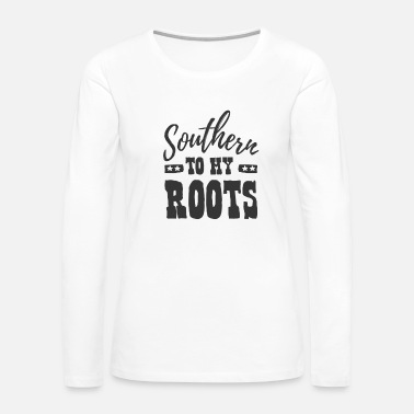Country Southern To My Roots Country Style Design - Women's Premium Long Sleeve T-Shirt