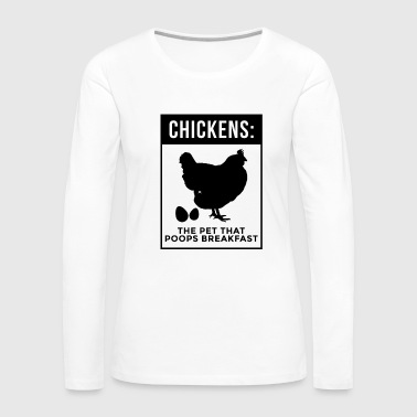 Chickens The Pet That Poops Breakfast - Women's Premium Long Sleeve T-Shirt