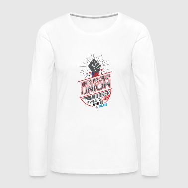 Labor Union of America Pro Union Worker Protest Light - Women's Premium Long Sleeve T-Shirt