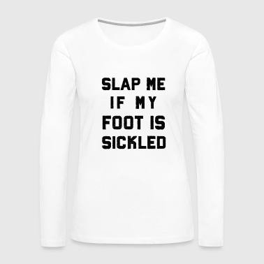 Funny Ballet Teacher Dance Student Sickled Foot - Women's Premium Long Sleeve T-Shirt