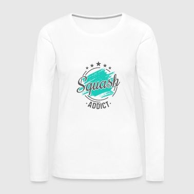 Humorours Squash Quote Sport Shirt Funny Gift Idea - Women's Premium Long Sleeve T-Shirt