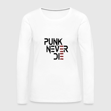 Punk never die - Women's Premium Long Sleeve T-Shirt
