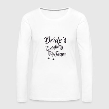 Bachelorette party wedding bride drinking team - Women's Premium Long Sleeve T-Shirt