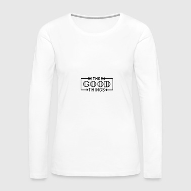 the good things 01 - Women's Premium Long Sleeve T-Shirt
