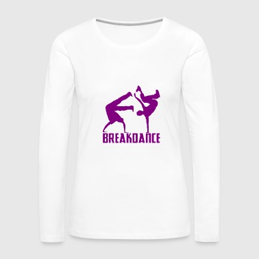Breakdance Breakdancer Breakdancing Streetdance - Women's Premium Long Sleeve T-Shirt