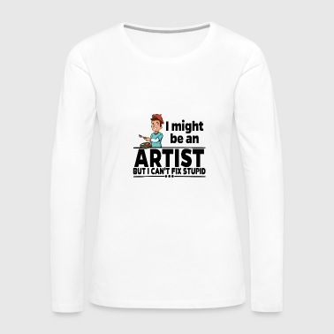 Artist - Can't Fix Stupid - Women's Premium Long Sleeve T-Shirt