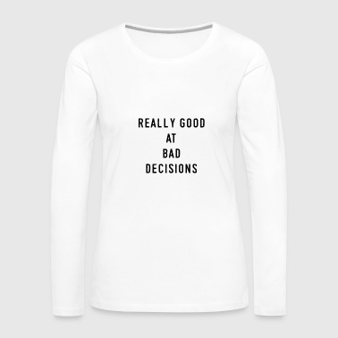 0076 GoodAtBadDecisionsReally good at bad decision - Women's Premium Long Sleeve T-Shirt