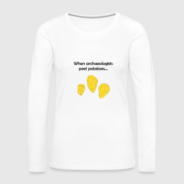When archaeologists peel potatoes. - Women's Premium Long Sleeve T-Shirt