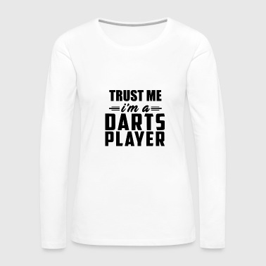 trust me ima darts - Women's Premium Long Sleeve T-Shirt