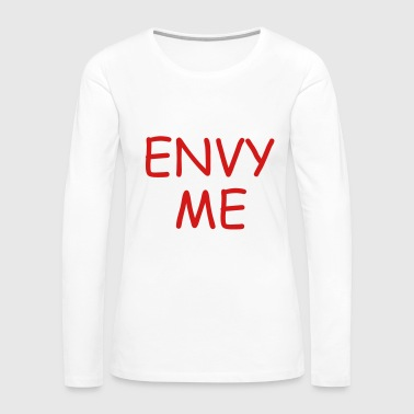 Envy envy me - Women's Premium Long Sleeve T-Shirt