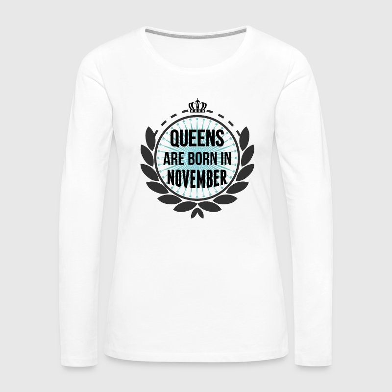 Queens Are Born In November - Women's Premium Long Sleeve T-Shirt