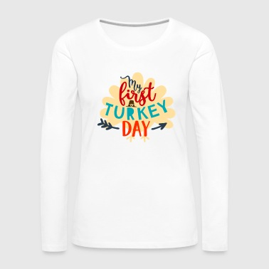 My First Turkey Day - Thanks Giving Turkey Baby Adults Everyone Gift Present - Women's Premium Long Sleeve T-Shirt