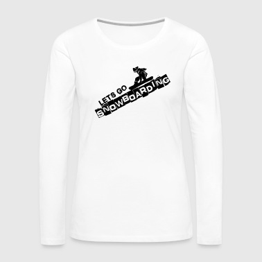 Deep Snow Snowboard, Snowboarder - Let's Go Snowboarding - Women's Premium Long Sleeve T-Shirt