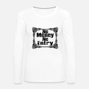 Treasure No Money, No Entry - Women's Premium Long Sleeve T-Shirt