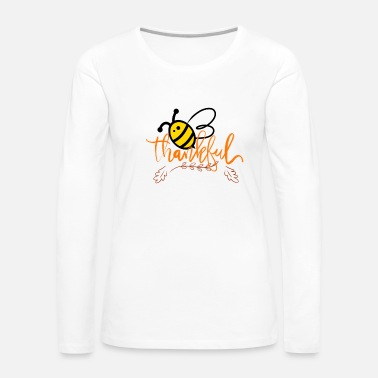 Thankful Bee Thankful - Women's Premium Long Sleeve T-Shirt