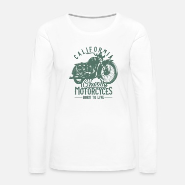 Motorsport CALIFORNIA CLASSIC MOTORCYCLES - BORN TO LIVE - Women's Premium Long Sleeve T-Shirt
