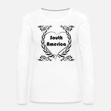 South America I love South America - Women's Premium Long Sleeve T-Shirt