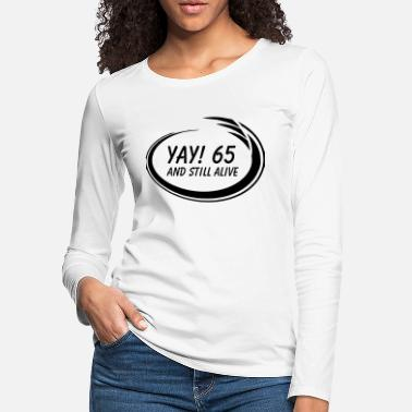 Alive Yay! 65 Alive - Women's Premium Longsleeve Shirt
