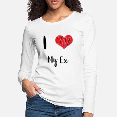 Ex Boyfriend I hate my Ex | Heart | Ex Boyfriend Ex Girlfriend - Women's Premium Longsleeve Shirt