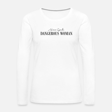 Ariana Dangerous Woman - Women's Premium Long Sleeve T-Shirt