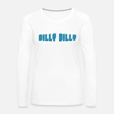 Dilly Dilly DILLY DILLY - Women's Premium Long Sleeve T-Shirt