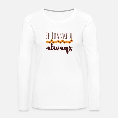 Thankful Be Thankful - Women's Premium Long Sleeve T-Shirt