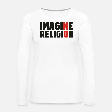 Religion Imagine No Religion - Women's Premium Long Sleeve T-Shirt