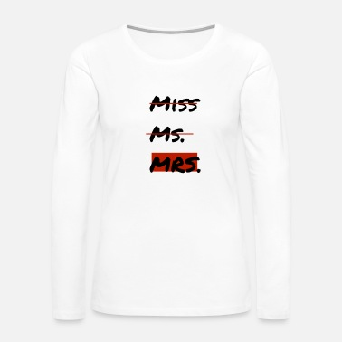 From Miss to Mrs. - Women's Premium Long Sleeve T-Shirt