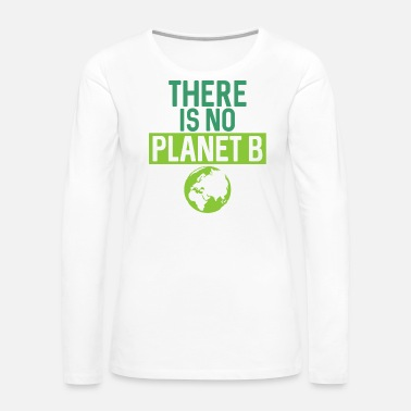 Gas There Is No Planet B Support Green - Women's Premium Long Sleeve T-Shirt